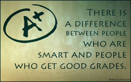 EmilysQuotes.Com-difference-people-smart-good-grades-intelligent-inspirational-learning-mind-unknown-500x315